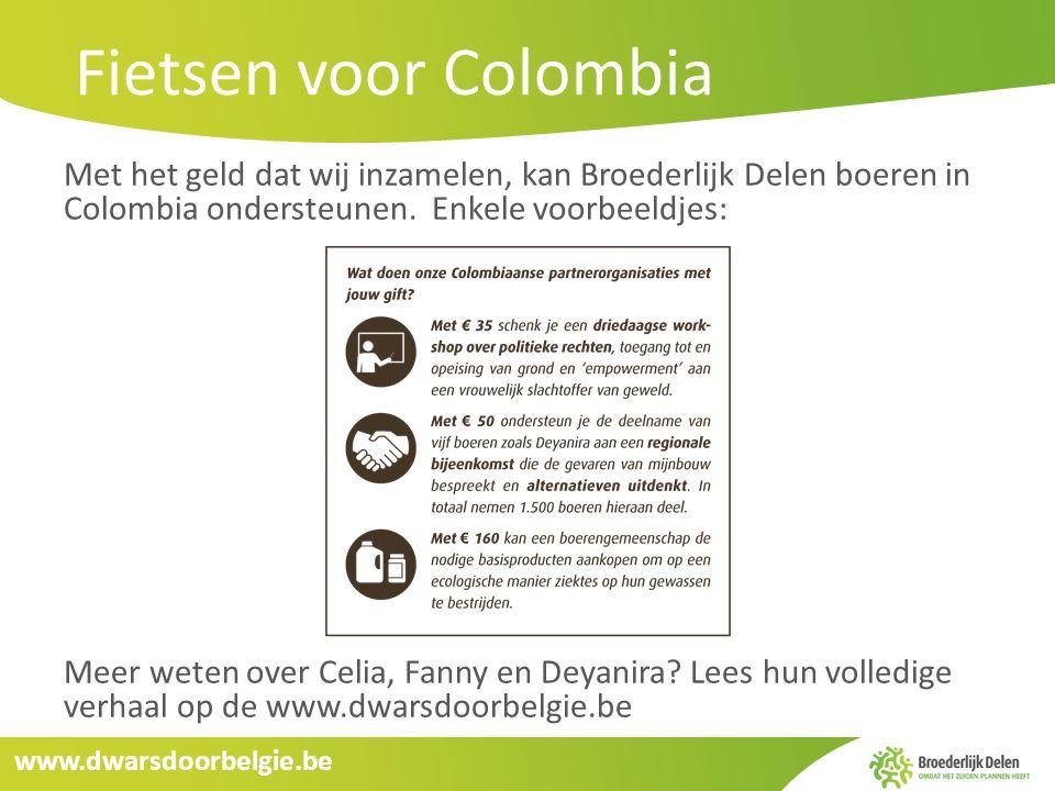 www.dwarsdoorbelgie.be Fietsen voor Colombia Met het geld dat wij inzamelen, kan Broederlijk Delen boeren in Colombia ondersteunen. Enkele voorbeeldje