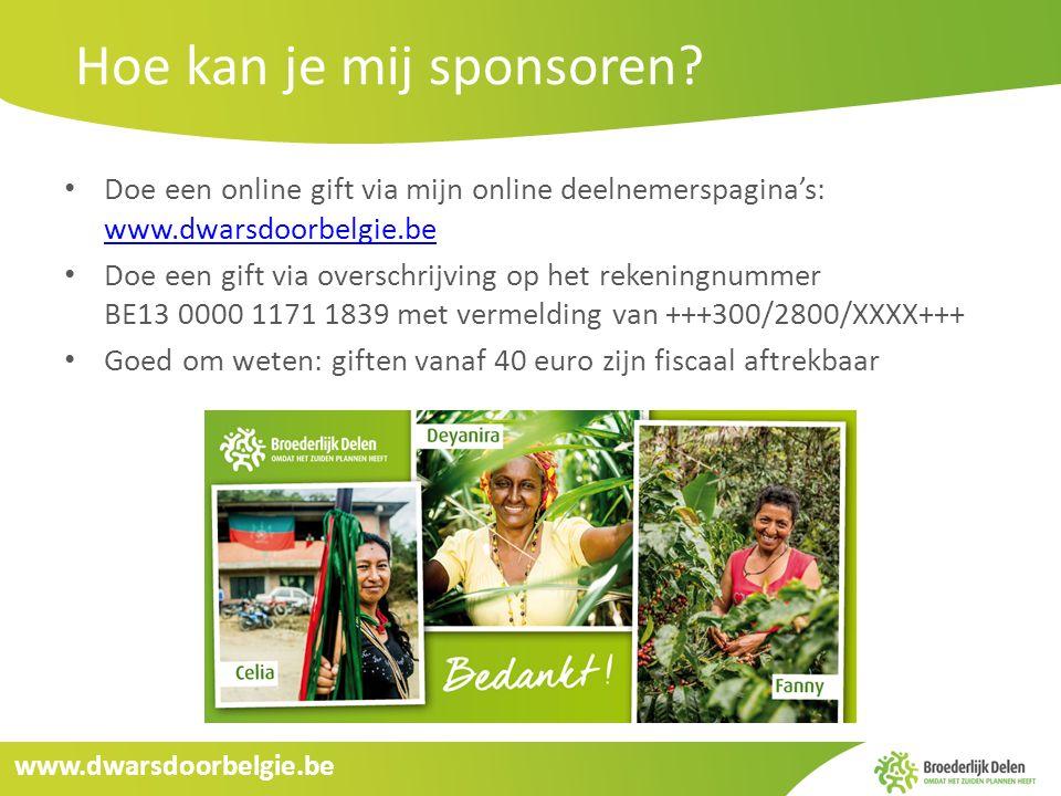 www.dwarsdoorbelgie.be Hoe kan je mij sponsoren? Doe een online gift via mijn online deelnemerspagina's: www.dwarsdoorbelgie.be www.dwarsdoorbelgie.be