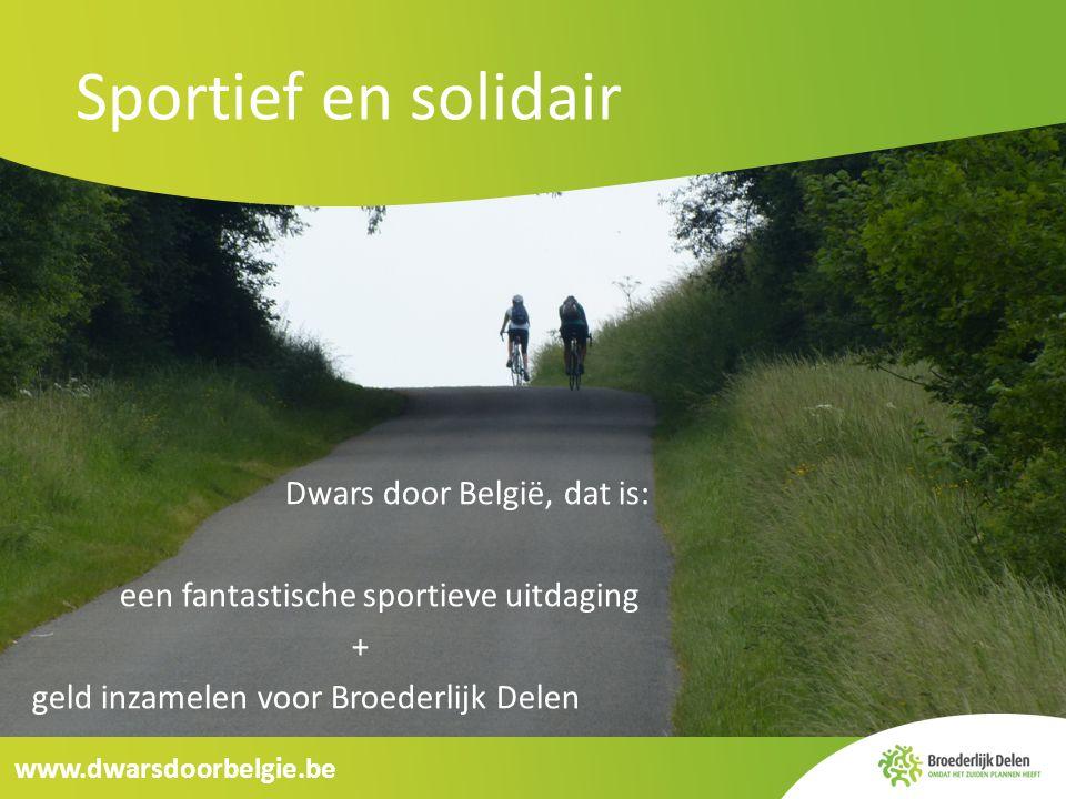 Sportief en solidair www.dwarsdoorbelgie.be Dwars door België, dat is: een fantastische sportieve uitdaging + geld inzamelen voor Broederlijk Delen