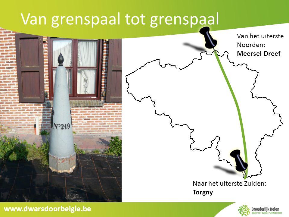 www.dwarsdoorbelgie.be Van grenspaal tot grenspaal Naar het uiterste Zuiden: Torgny Van het uiterste Noorden: Meersel-Dreef