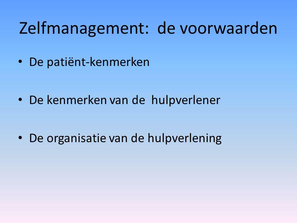 Zelfmanagement: de voorwaarden De patiënt-kenmerken De kenmerken van de hulpverlener De organisatie van de hulpverlening