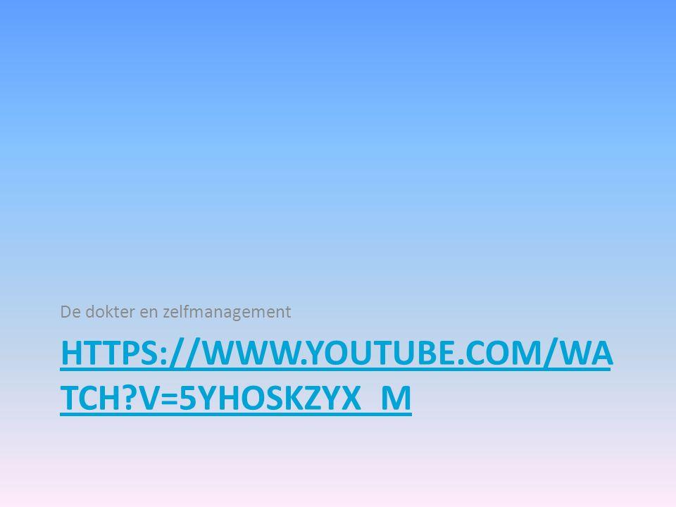 HTTPS://WWW.YOUTUBE.COM/WA TCH?V=5YHOSKZYX_M De dokter en zelfmanagement
