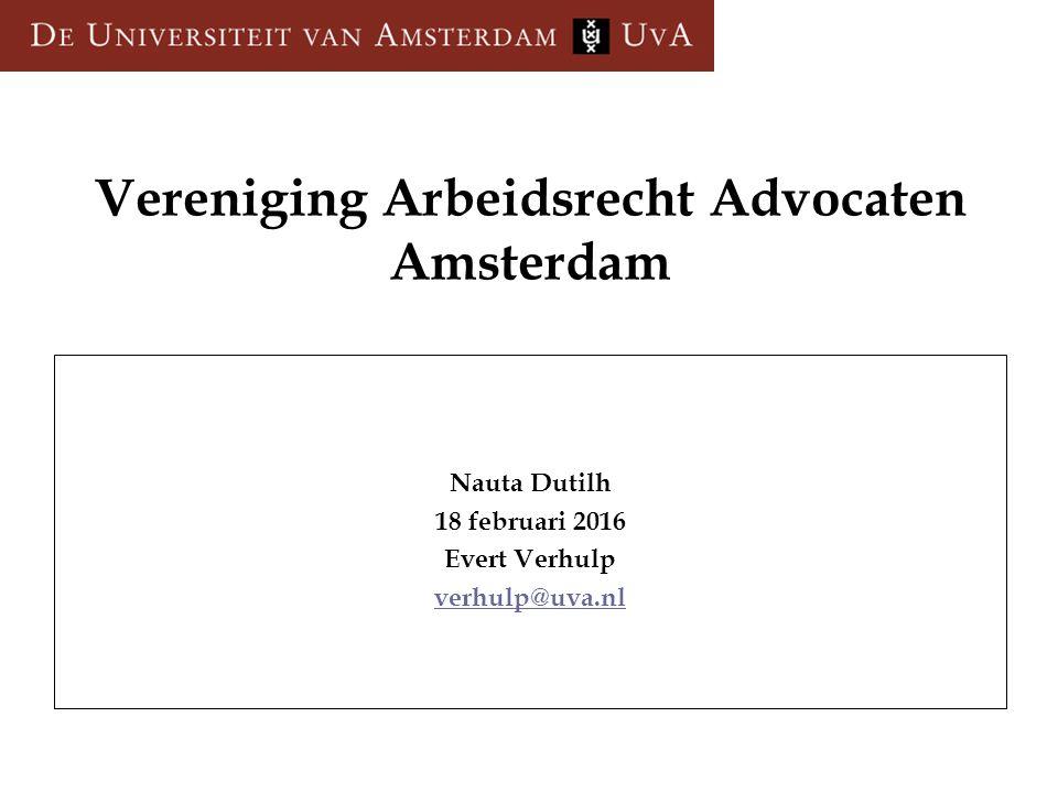 Vereniging Arbeidsrecht Advocaten Amsterdam Nauta Dutilh 18 februari 2016 Evert Verhulp verhulp@uva.nl