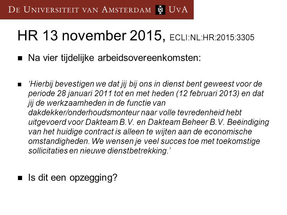 HR 13 november 2015, ECLI:NL:HR:2015:3305 Na vier tijdelijke arbeidsovereenkomsten: 'Hierbij bevestigen we dat jij bij ons in dienst bent geweest voor de periode 28 januari 2011 tot en met heden (12 februari 2013) en dat jij de werkzaamheden in de functie van dakdekker/onderhoudsmonteur naar volle tevredenheid hebt uitgevoerd voor Dakteam B.V.