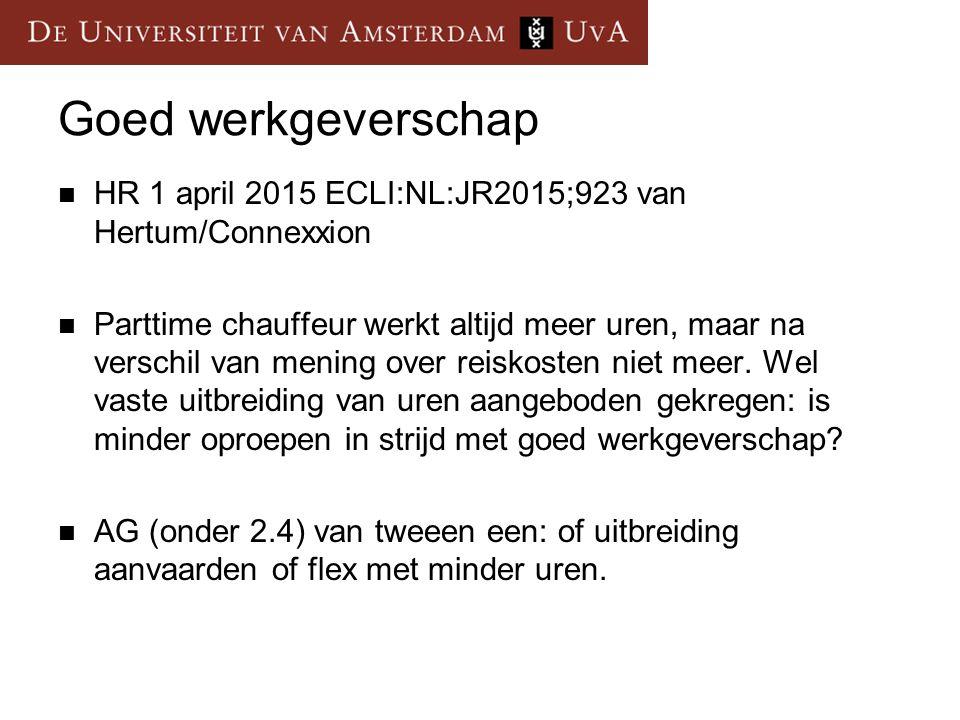 Goed werkgeverschap HR 1 april 2015 ECLI:NL:JR2015;923 van Hertum/Connexxion Parttime chauffeur werkt altijd meer uren, maar na verschil van mening over reiskosten niet meer.
