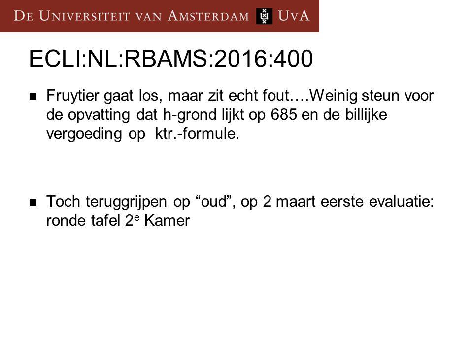 ECLI:NL:RBAMS:2016:400 Fruytier gaat los, maar zit echt fout….Weinig steun voor de opvatting dat h-grond lijkt op 685 en de billijke vergoeding op ktr.-formule.