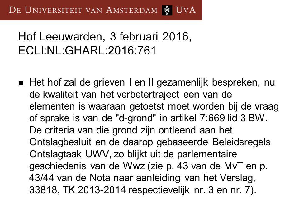 Hof Leeuwarden, 3 februari 2016, ECLI:NL:GHARL:2016:761 Het hof zal de grieven I en II gezamenlijk bespreken, nu de kwaliteit van het verbetertraject een van de elementen is waaraan getoetst moet worden bij de vraag of sprake is van de d-grond in artikel 7:669 lid 3 BW.