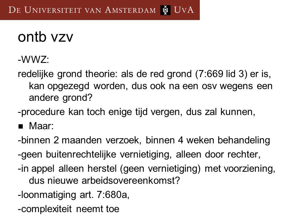 ontb vzv -WWZ: redelijke grond theorie: als de red grond (7:669 lid 3) er is, kan opgezegd worden, dus ook na een osv wegens een andere grond.