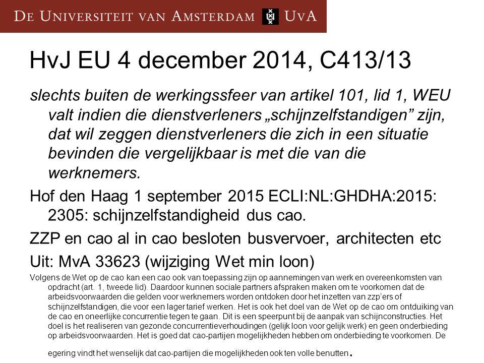 """HvJ EU 4 december 2014, C413/13 slechts buiten de werkingssfeer van artikel 101, lid 1, WEU valt indien die dienstverleners """"schijnzelfstandigen zijn, dat wil zeggen dienstverleners die zich in een situatie bevinden die vergelijkbaar is met die van die werknemers."""