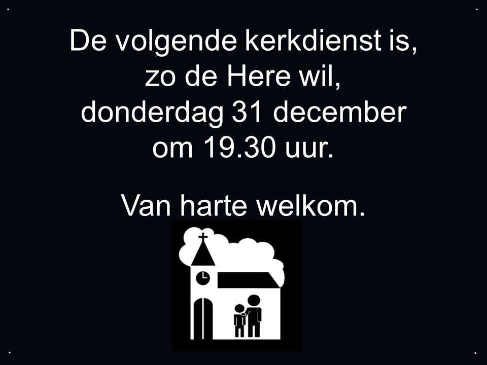 De volgende kerkdienst is, zo de Here wil, donderdag 31 december om 19.30 uur.