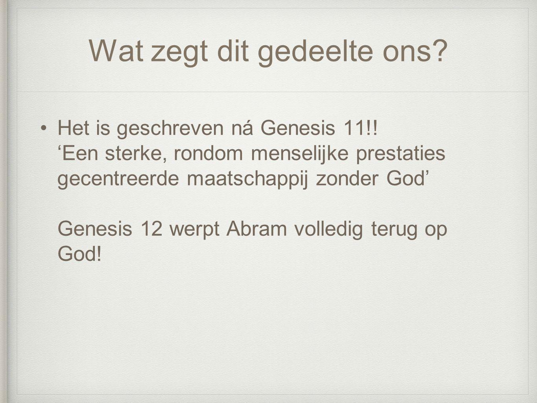 Wat zegt dit gedeelte ons.Het is geschreven ná Genesis 11!.