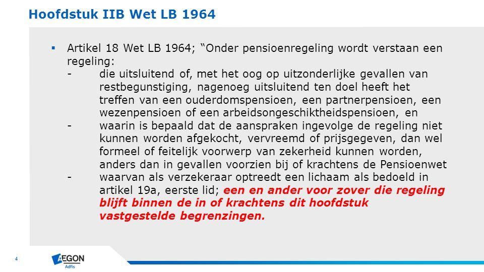 """4  Artikel 18 Wet LB 1964; """"Onder pensioenregeling wordt verstaan een regeling: - die uitsluitend of, met het oog op uitzonderlijke gevallen van rest"""