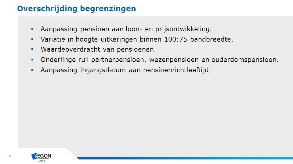 6  Aanpassing pensioen aan loon- en prijsontwikkeling.  Variatie in hoogte uitkeringen binnen 100:75 bandbreedte.  Waardeoverdracht van pensioenen.