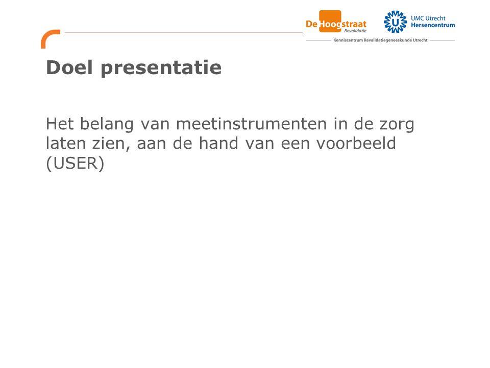 Doel presentatie Het belang van meetinstrumenten in de zorg laten zien, aan de hand van een voorbeeld (USER)