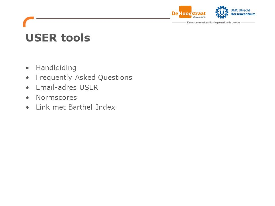 USER tools Handleiding Frequently Asked Questions Email-adres USER Normscores Link met Barthel Index