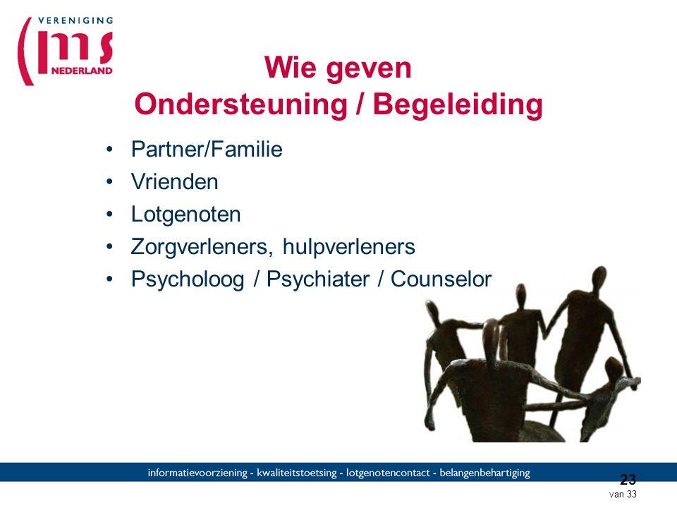 22 van 33 Ondersteuning / Begeleiding Informatieve ondersteuning –Opbouwende adviezen en suggesties –MS-telefoon –MS-bijeenkomsten –MS-web Concrete hu