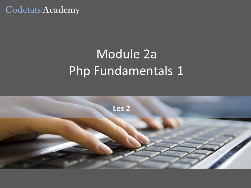 Codetuts Academy Les 2 Module 2a Php Fundamentals 1