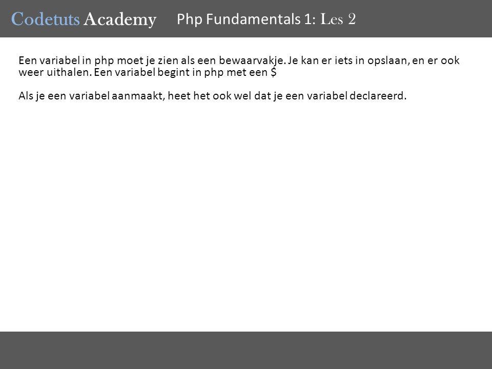 Codetuts Academy Php Fundamentals 1 : Les 2 Een variabel in php moet je zien als een bewaarvakje.