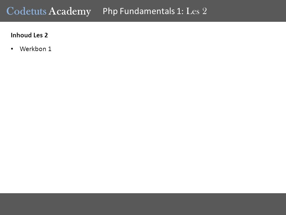 Codetuts Academy Php Fundamentals 1 : Les 2 Inhoud Les 2 Werkbon 1