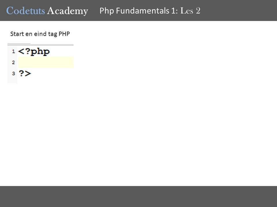 Codetuts Academy Php Fundamentals 1 : Les 2 Start en eind tag PHP
