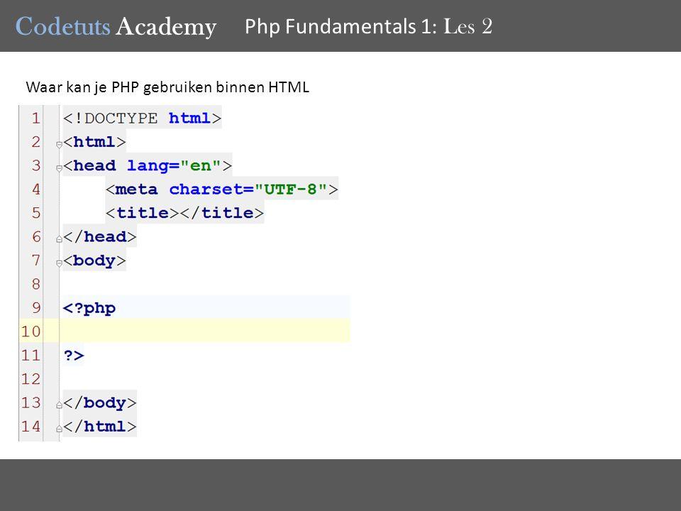 Codetuts Academy Php Fundamentals 1 : Les 2 Je kan op verschillende plekken Php gaan zetten als je dit wil