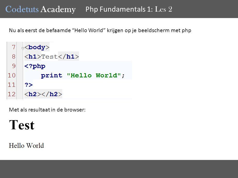 Codetuts Academy Php Fundamentals 1 : Les 2 Nu als eerst de befaamde Hello World krijgen op je beeldscherm met php Met als resultaat in de browser: