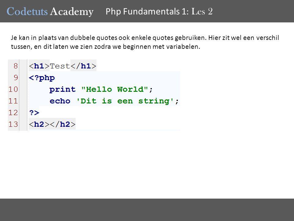 Codetuts Academy Php Fundamentals 1 : Les 2 Je kan in plaats van dubbele quotes ook enkele quotes gebruiken.