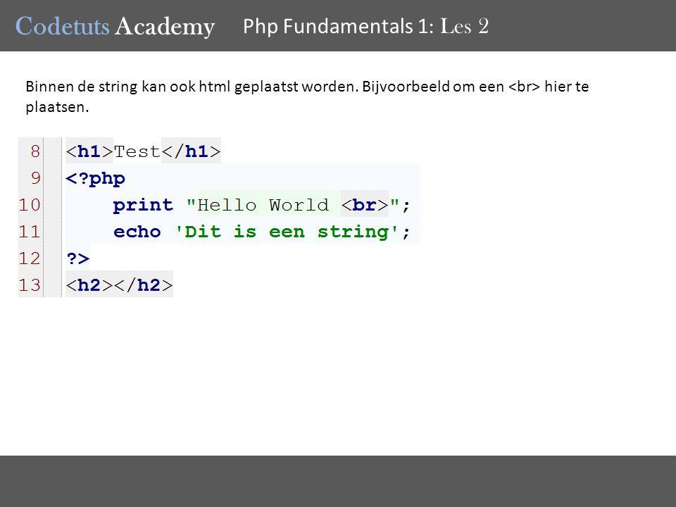 Codetuts Academy Php Fundamentals 1 : Les 2 Let op dat je geen html zet als je met php bezig bent, en niet in een string zit, zal je een error krijgen.