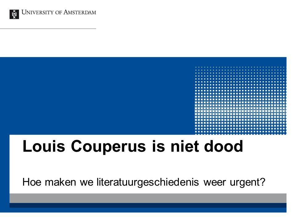 Groningen 22 januari 201612 Is het inderdaad niet meer opportuun om met middelbare scholieren Multatuli of Louis Couperus te bespreken.