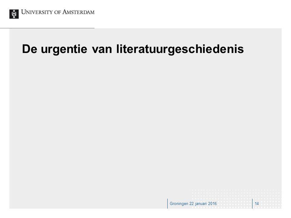 Groningen 22 januari 201614 De urgentie van literatuurgeschiedenis