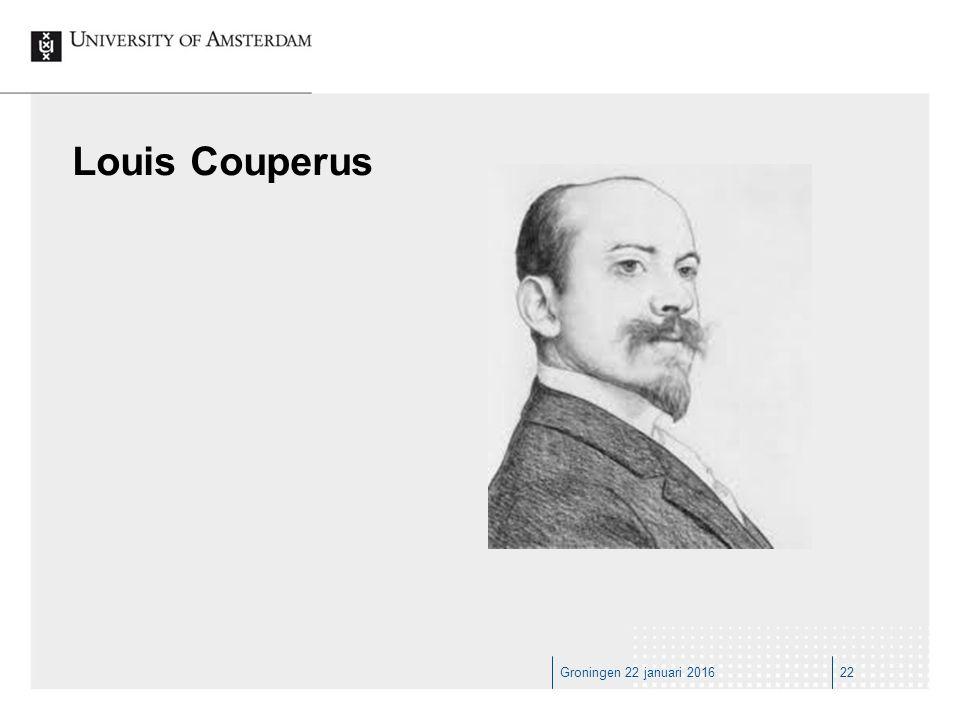 Groningen 22 januari 201622 Louis Couperus