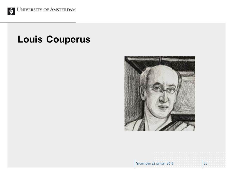 Groningen 22 januari 201623 Louis Couperus