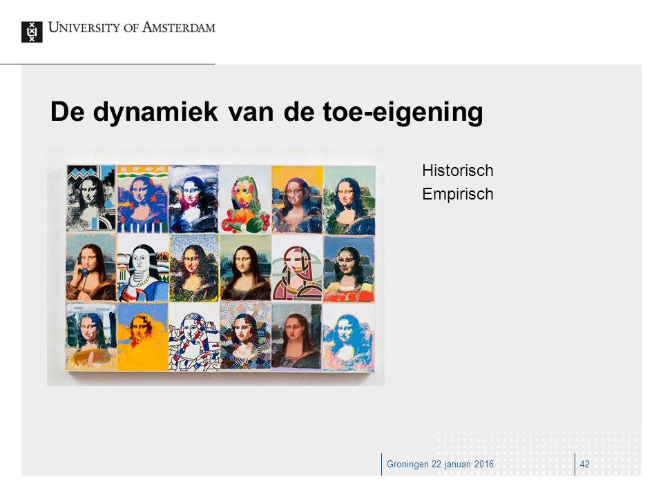Groningen 22 januari 201642 De dynamiek van de toe-eigening Historisch Empirisch