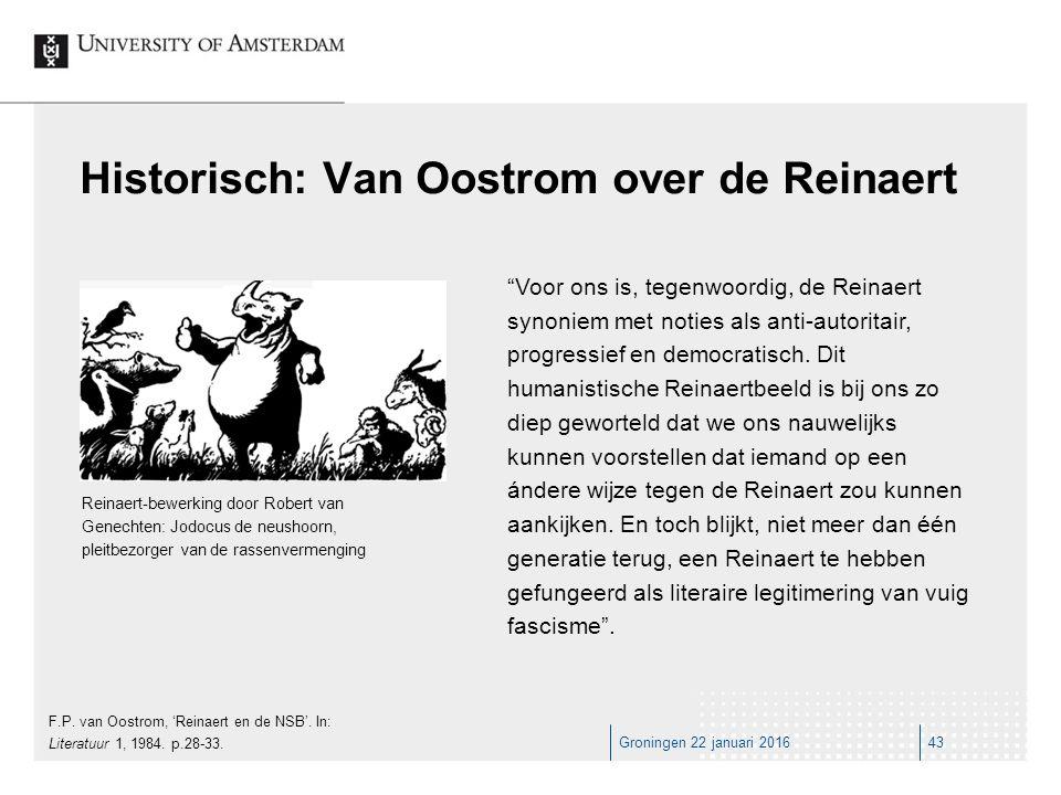 Groningen 22 januari 201643 Historisch: Van Oostrom over de Reinaert Voor ons is, tegenwoordig, de Reinaert synoniem met noties als anti-autoritair, progressief en democratisch.