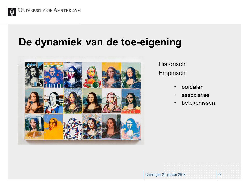 Groningen 22 januari 201647 De dynamiek van de toe-eigening Historisch Empirisch oordelen associaties betekenissen