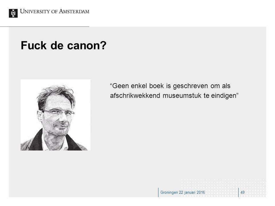 Groningen 22 januari 201649 Fuck de canon.