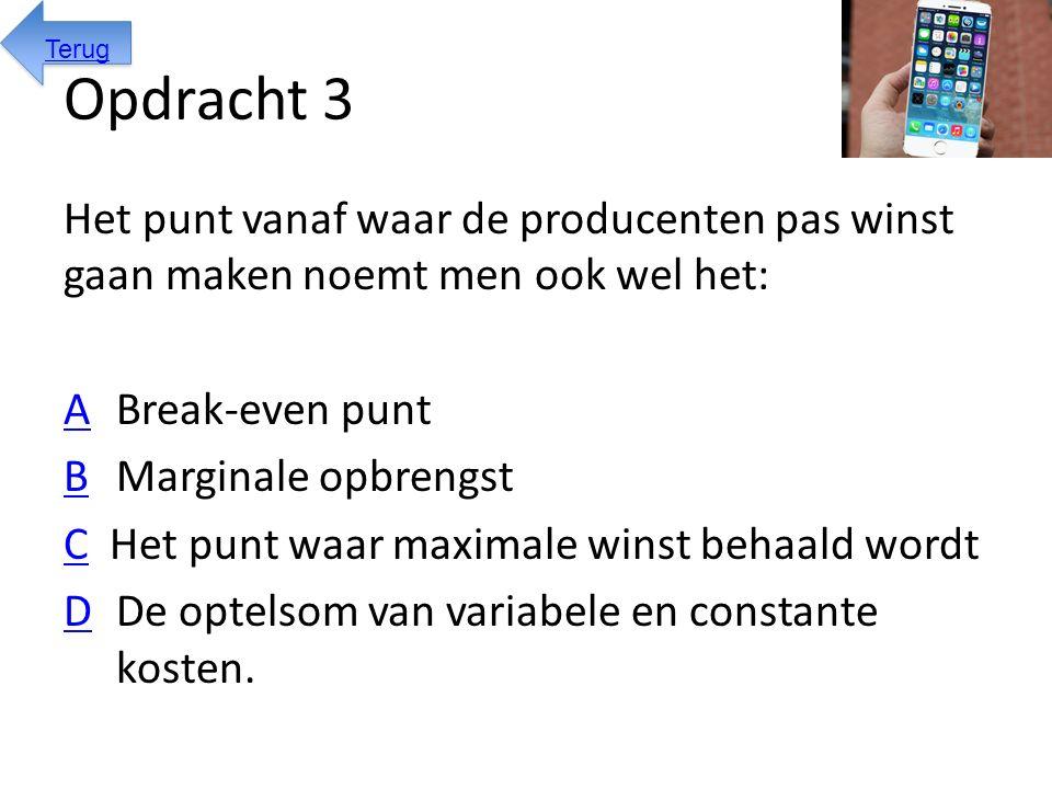 Opdracht 3 Het punt vanaf waar de producenten pas winst gaan maken noemt men ook wel het: AABreak-even punt BBMarginale opbrengst CC Het punt waar max