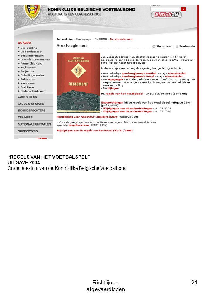 Richtlijnen afgevaardigden 21 REGELS VAN HET VOETBALSPEL UITGAVE 2004 Onder toezicht van de Koninklijke Belgische Voetbalbond