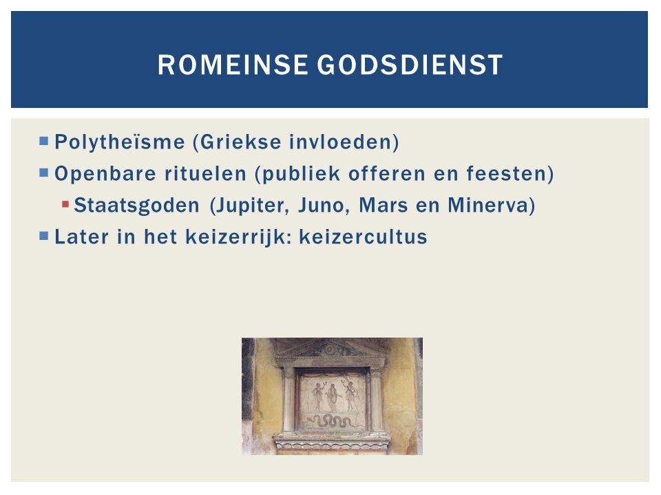  Polytheïsme (Griekse invloeden)  Openbare rituelen (publiek offeren en feesten)  Staatsgoden (Jupiter, Juno, Mars en Minerva)  Later in het keize