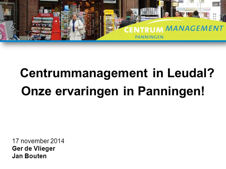 Centrummanagement in Leudal. Onze ervaringen in Panningen.