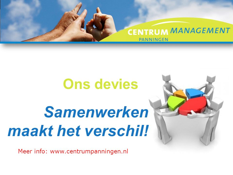 Ons devies Samenwerken maakt het verschil! Meer info: www.centrumpanningen.nl