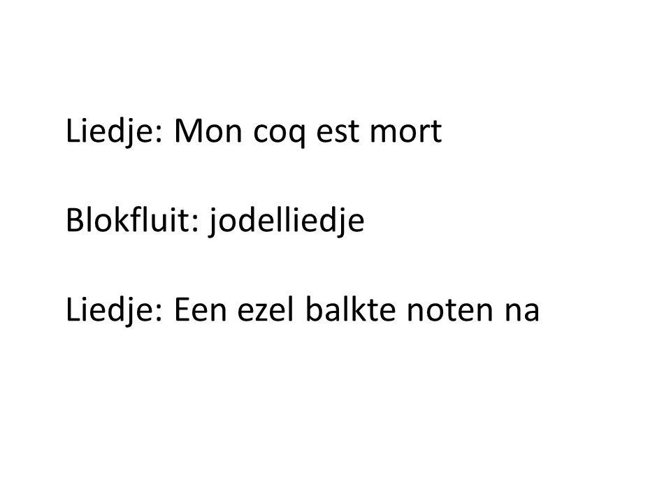 Liedje: Mon coq est mort Blokfluit: jodelliedje Liedje: Een ezel balkte noten na