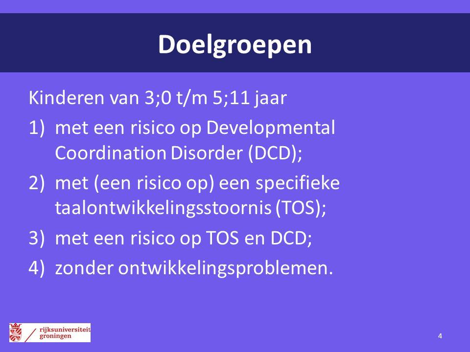 Doelgroepen Kinderen van 3;0 t/m 5;11 jaar 1)met een risico op Developmental Coordination Disorder (DCD); 2)met (een risico op) een specifieke taalont
