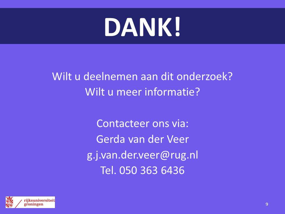 DANK! Wilt u deelnemen aan dit onderzoek? Wilt u meer informatie? Contacteer ons via: Gerda van der Veer g.j.van.der.veer@rug.nl Tel. 050 363 6436 9
