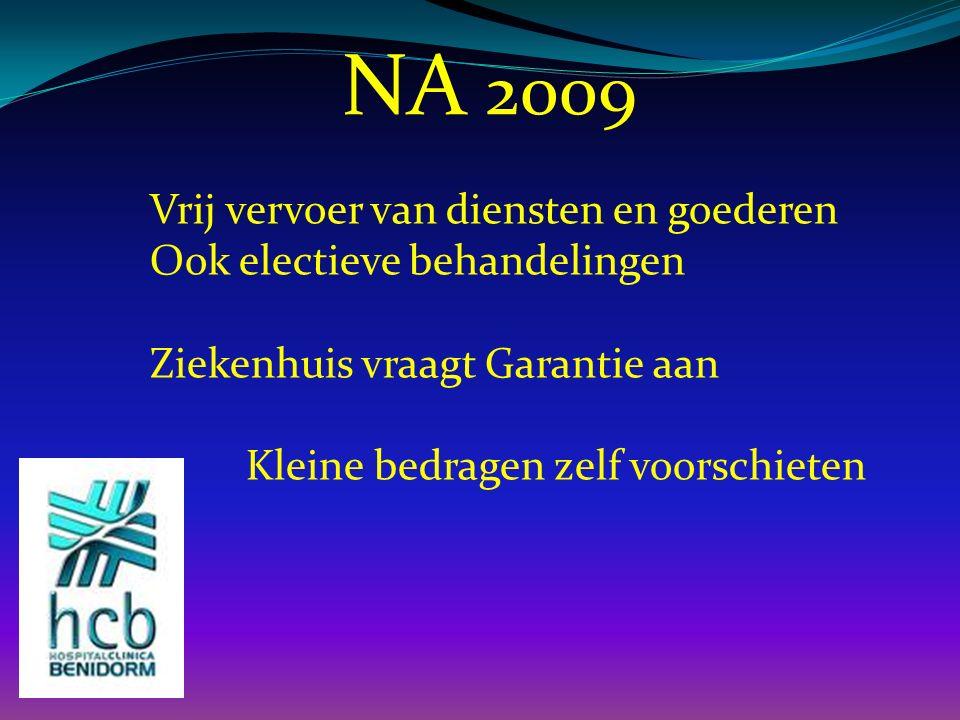 NA 2009 Vrij vervoer van diensten en goederen Ook electieve behandelingen Ziekenhuis vraagt Garantie aan Kleine bedragen zelf voorschieten