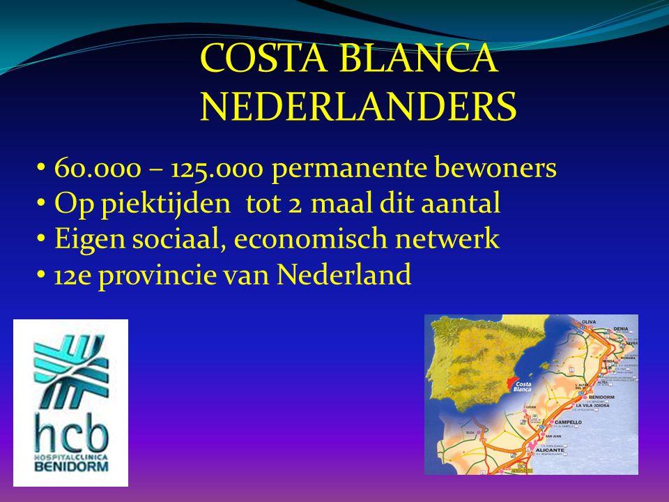 60.000 – 125.000 permanente bewoners Op piektijden tot 2 maal dit aantal Eigen sociaal, economisch netwerk 12e provincie van Nederland COSTA BLANCA NEDERLANDERS