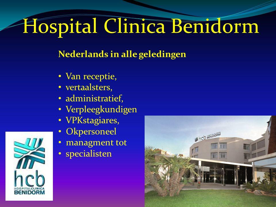 Hospital Clinica Benidorm Nederlands in alle geledingen Van receptie, vertaalsters, administratief, Verpleegkundigen VPKstagiares, Okpersoneel managment tot specialisten