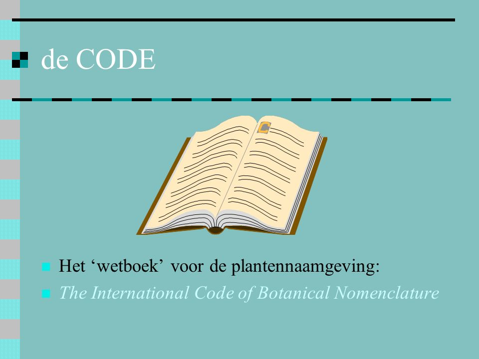 de CODE Het 'wetboek' voor de plantennaamgeving: The International Code of Botanical Nomenclature