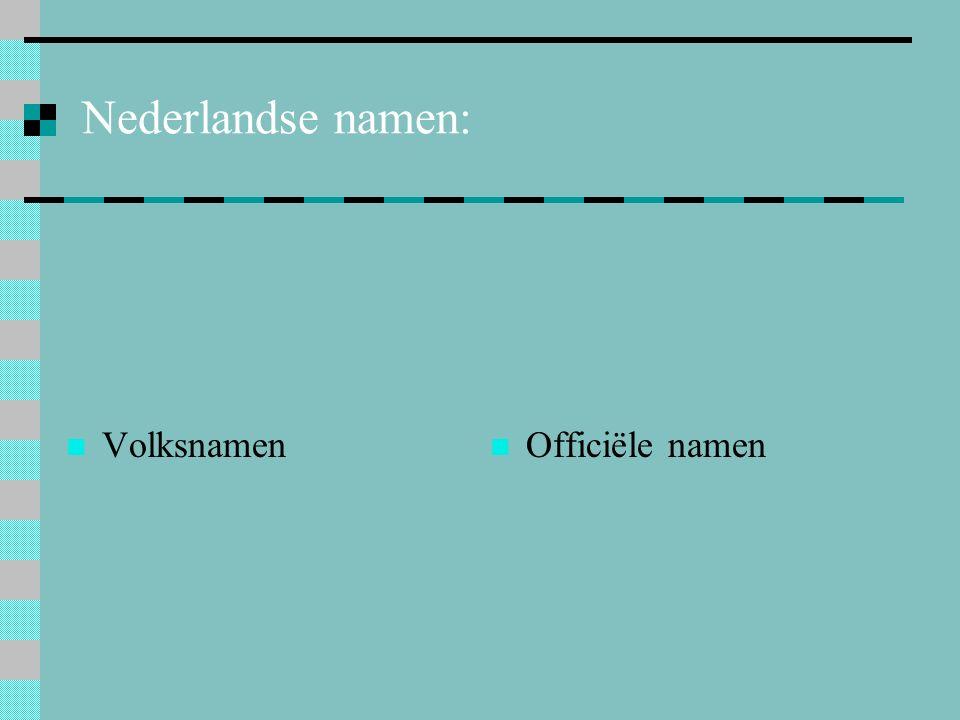 Nederlandse namen: Volksnamen Officiële namen