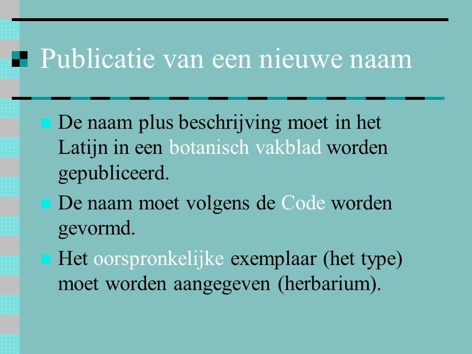 Publicatie van een nieuwe naam De naam plus beschrijving moet in het Latijn in een botanisch vakblad worden gepubliceerd. De naam moet volgens de Code